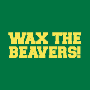 Wax the Beavers!