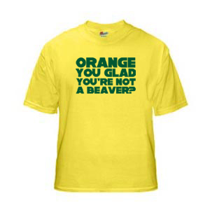 Orange You Glad You're Not a Beaver? shirt